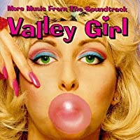 Valley Girl: More Music From The Soundtrack