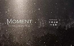 [片瀬志誠]の片瀬志誠写真集 MOMENT: Lake Mashu, Lake Kussharo, Mt.Io
