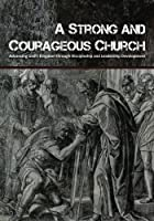 A Strong and Courageous Church: Advancing God's Kingdom through Discipleship and Leadership Development [並行輸入品]