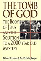 The Tomb of God: The Body of Jesus and the Solution to a 2,000-Year-Old Mystery