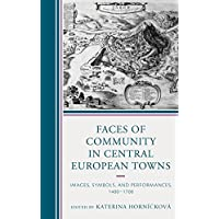 Faces of Community in Central European Towns: Images, Symbols, and Performances, 1400-1700