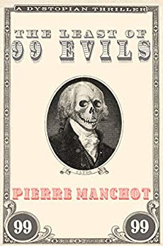 The Least of 99 Evils: A Dystopian Thriller by [Manchot, Pierre]