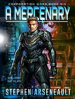 A Mercenary: (CORPORATION WARS Book 6) by [Arseneault, Stephen]