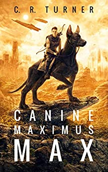 Canine Maximus Max (MOSAR Book 1) by [Turner, C. R.]