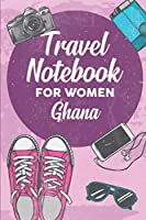 Travel Notebook for Women Ghana: 6x9 Travel Journal or Diary with prompts, Checklists and Bucketlists perfect gift for your Trip to Ghana for every Traveler