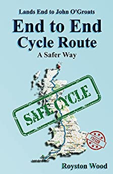 Land's End to John O'Groats - End to End Cycle Route - A Safer Way by [Wood, Royston]