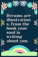 Dreams are illustrations, from the book your soul is writing about you: A Dream Diary for Lucid Dreaming and Dream Interpretation , Write Dream Time interpretation and Mood .