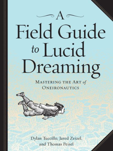 A Field Guide to Lucid Dreaming: Mastering the Art of Oneironautics (English Edition)