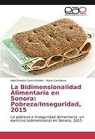 La Bidimensionalidad Alimentaria en Sonora: Pobreza/Inseguridad, 2015: La pobreza e inseguridad alimentaria: un ejercicio bidimensional en Sonora, 2015