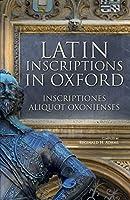 Latin Inscriptions in Oxford / Inscriptiones Aliquot Oxonienses