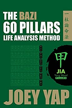The Bazi 60 Pillars - Jia: The Life Analysis Method Revealed by [Yap, Joey]
