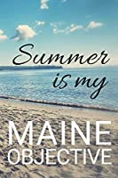 Summer is My Maine Objective: Blank Notebook for Vacation Dreams