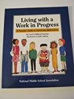 Living With a Work in Progress: A Parent's Guide to Surviving Adolescence