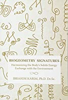 Biogeometry Signatures: Harmonizing the Body's Subtle Energy Exchange With the Environment