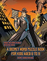 Secret Codes for Kids (Detective Yates and the Lost Book): Detective Yates is searching for a very special book. Follow the clues on each page and you will be guided around a map. If you find the correct location of the book, you can choose to receive a