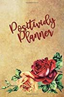 Positividy Planner: Roses - Daily Inspiration, Wisdom, and Courage ,Motivate, motivate