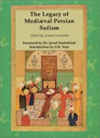 The Legacy of Mediaeval Persian Sufism