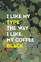 I Like My Type The Way I Like My Coffee Black: Notebook Journal Composition Blank Lined Diary Notepad 120 Pages Paperback Green Pincels Graphic Desing