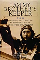 I Am My Brother's Keeper: American Volunteers in Israel's War for Independence 1947-1949 (Schiffer Military History)