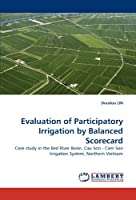 Evaluation of Participatory Irrigation by Balanced Scorecard: Case study in the Red River Basin Cau Son - Cam Son Irrigation System Northern Vietnam【洋書】 [並行輸入品]