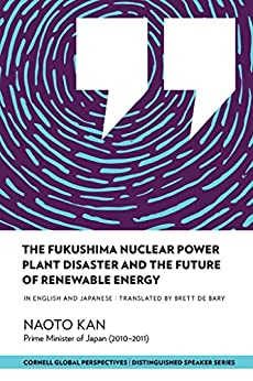 The Fukushima Nuclear Power Plant Disaster and the Future of Renewable Energy (Distinguished Speakers Series) by [Kan, Naoto]