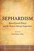 Sephardism: Spanish Jewish History and the Modern Literary Imagination (Stanford Studies in Jewish History and Culture)