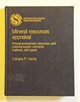 Mineral Resources Appraisal: Mineral Endowment, Resources and Potential Supply : Concepts, Methods and Cases (Oxford Monographs on Geology & Geophysics)
