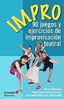 Impro : 90 juegos y ejercicios de improvisación teatral