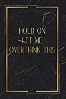 Hold On Let Me Overthink This: Lined Notebook
