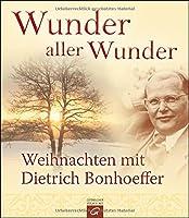 Wunder aller Wunder: Weihnachten mit Dietrich Bonhoeffer