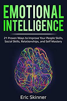 Emotional Intelligence: 21 Proven Ways to Improve Your People Skills, Social Skills, Relationships, and Self-Mastery (Emotional Intelligence 2.0 Book 1) by [Skinner, Eric ]