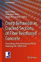 Creep Behaviour in Cracked Sections of Fibre Reinforced Concrete: Proceedings of the International RILEM Workshop FRC-CREEP 2016 (RILEM Bookseries)