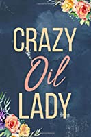 Crazy Oil Lady: Essential Oil Recipe Journal |  Blank Recipe Book | Aromatherapy Toolkit & Organizer | EO Gifts for Women