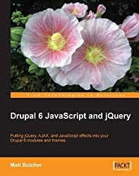Drupal 6 JavaScript and jQuery: Putting Jquery, Ajax, and Javascript Effects into Yourdrupal 6 Modules and Themes
