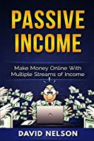 Passive Income: Make Money Online With Multiple Streams Of Income