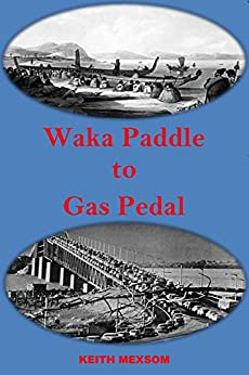 Waka Paddle to Gas Pedal: The First Century of Auckland Transport (Part One Book 1) by [Mexsom, Keith]