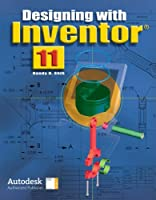 Designing with Inventor 11, Student Edition (DESIGNING WITH INVENTOR 10)