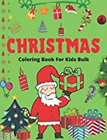 CHRISTMAS COLORING BOOK FOR KIDS BULK: Hot Christmas gifts for kids, The Ultimate Christmas Coloring Book for Kids, Fun Children's Christmas Gift or Present for Toddlers & Kids - 50 Beautiful Pages to Color with Santa Claus, Reindeer, Snowmen & More!