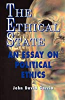 The Ethical State: An Essay on Political Ethics