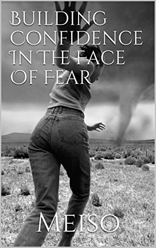 Building Confidence In The Face Of Fear (English Edition)