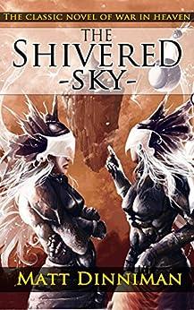 The Shivered Sky: A Novel of the War in Heaven by [Dinniman, Matt]