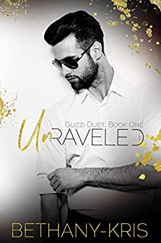 Unraveled (Guzzi Duet Book 1) by [Bethany-Kris]
