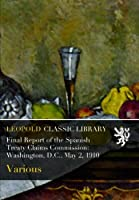 Final Report of the Spanish Treaty Claims Commission: Washington, D.C., May 2, 1910