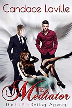 The Mediator (The Cupid Dating Agency Book 1) by [Laville, Candace]