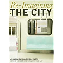 Re-Imagining the City: Art, Globalization and Urban Spaces