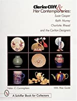 Clarice Cliff and Her Contemporaries: Susie Cooper, Keith Murray, Charlotte Rhead, and the Carlton Ware Designers (A Schiffer Book for Collectors)