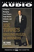 Joe Torre's Ground Rules: Twelve Keys to Managing Team Players, Tough Bosses, Setbacks, and Success