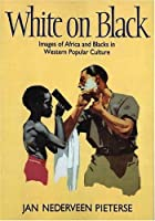 White on Black: Images of Africa and Blacks in Western Popular Culture