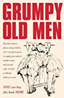 Grumpy Old Men: A Manual for the British Malcontent