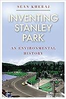 Inventing Stanley Park: An Environmental History (Nature   History   Society Series)